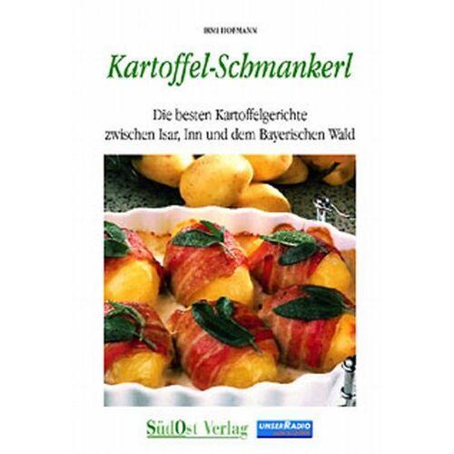Irmi Hofmann - Kartoffel-Schmankerl: Die besten Kartoffelgerichte zwischen Isar, Inn und Bayerischem Wald - Preis vom 18.06.2021 04:47:54 h