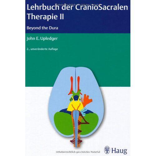 Upledger, John E. - Lehrbuch der CranioSacralen Therapie II: Beyond the Dura - Preis vom 16.06.2021 04:47:02 h