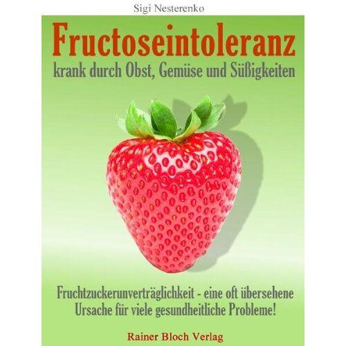 Sigi Nesterenko - Fructoseintoleranz - krank durch Obst, Gemüse und Süßigkeiten - Preis vom 21.06.2021 04:48:19 h
