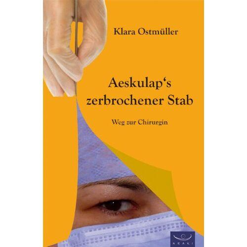 Klara Ostmüller - Aeskulap's zerbrochener Stab: Weg zur Chirurgin - Preis vom 21.06.2021 04:48:19 h