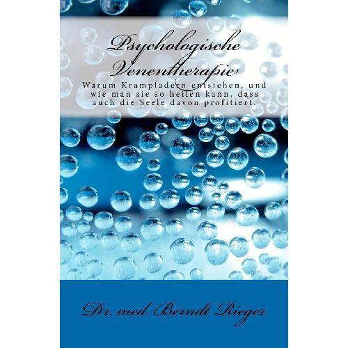 Berndt Rieger - Psychologische Venentherapie: Warum Krampfadern entstehen, und wie man sie so heilen kann, dass auch die Seele davon profitiert. - Preis vom 15.09.2021 04:53:31 h