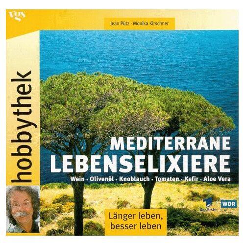 Jean Pütz - Hobbythek. Mediterrane Lebenselixiere. Knoblauch, Olivenöl, Rotwein, Aloe Vera - Preis vom 13.10.2021 04:51:42 h