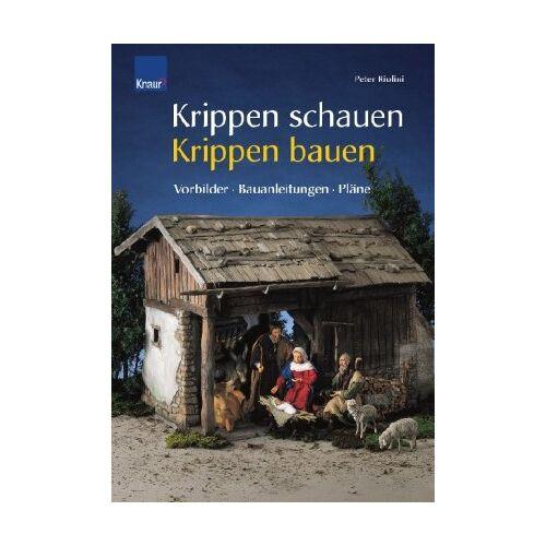 Peter Riolini - Krippen schauen - Krippen bauen: Vorbilder - Bauanleitungen - Pläne - Preis vom 22.06.2021 04:48:15 h