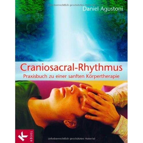 Daniel Agustoni - Craniosacral-Rhythmus: Praxisbuch zu einer sanften Körpertherapie - Preis vom 14.10.2021 04:57:22 h