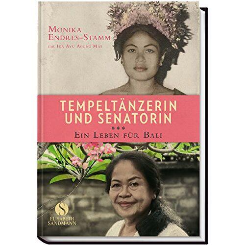 Monika Endres-Stamm - Tempeltänzerin und Senatorin. Ein Leben für Bali - Preis vom 21.06.2021 04:48:19 h