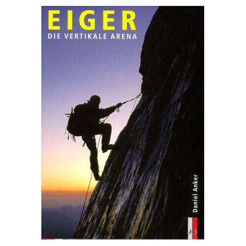 Anker Eiger. Die vertikale Arena - Preis vom 11.10.2021 04:51:43 h