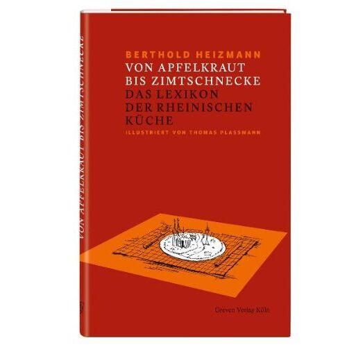 Berthold Heizmann - Von Apfelkraut bis Zimtschnecke: Das Lexikon der Rheinischen Küche - Preis vom 23.07.2021 04:48:01 h