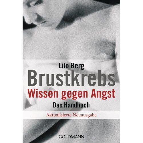 Lilo Berg - Brustkrebs. Wissen gegen Angst: Das Handbuch - Preis vom 09.06.2021 04:47:15 h