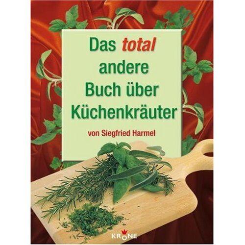 Siegfried Harmel - Das total andere Buch über Küchenkräuter - Preis vom 16.06.2021 04:47:02 h