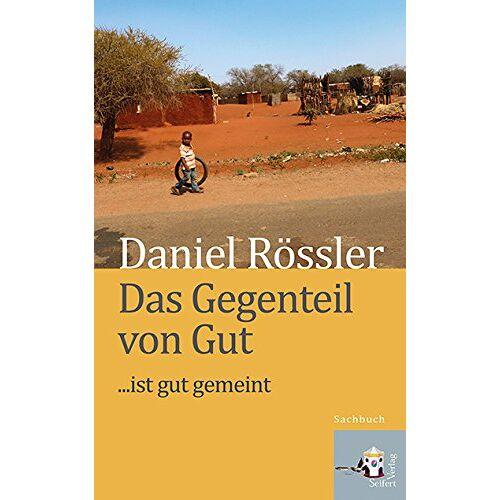 Daniel Rössler - Das Gegenteil von Gut ... ist gut gemeint - Preis vom 13.09.2021 05:00:26 h