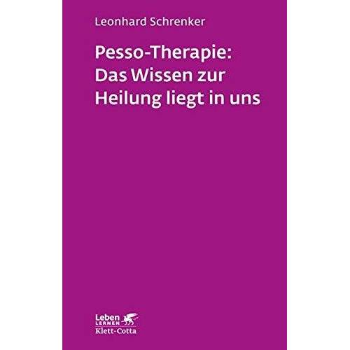 Leonhard Schrenker - Pesso-Therapie: Das Wissen zur Heilung liegt in uns: PBSP als ganzheitliches Verfahren einer körperorientierten Psychotherapie (Leben lernen) - Preis vom 19.06.2021 04:48:54 h