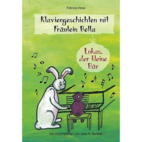 Patricia Hase - Klaviergeschichten mit Fräulein Bella: Lukas, der kleine Bär - Preis vom 19.06.2021 04:48:54 h