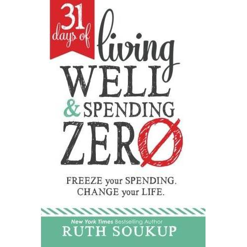 Ruth Soukup - 31 Days of Living Well and Spending Zero: Freeze Your Spending. Change Your Life. - Preis vom 21.06.2021 04:48:19 h
