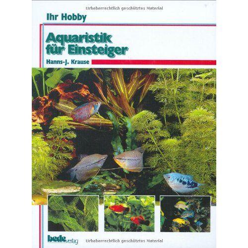 Hanns-Jürgen Krause - Aquaristik für Einsteiger, Ihr Hobby - Preis vom 12.06.2021 04:48:00 h