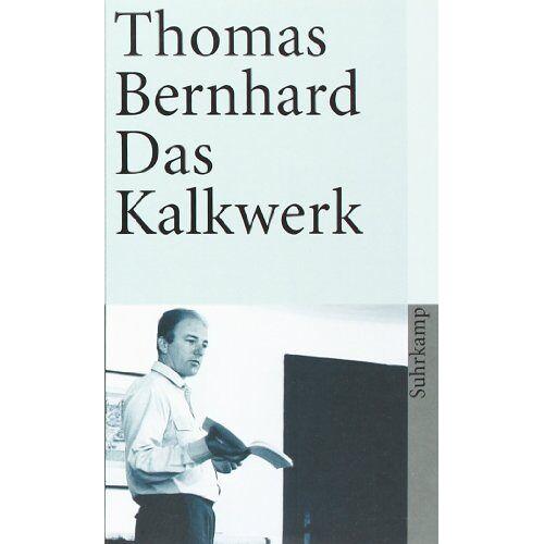Thomas Bernhard - Das Kalkwerk: Roman (suhrkamp taschenbuch) - Preis vom 18.05.2021 04:45:01 h