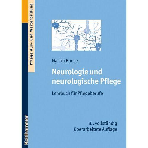 Martin Bonse - Neurologie und neurologische Pflege - Lehrbuch für Pflegeberufe - Preis vom 17.06.2021 04:48:08 h