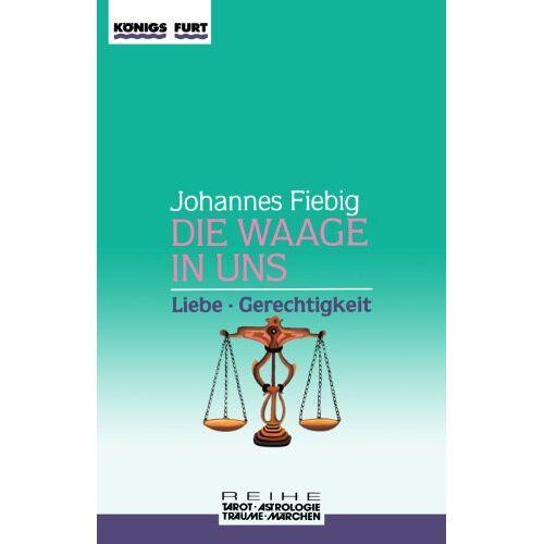 Johannes Fiebig - Die Waage in uns. Liebe und Gerechtigkeit - Preis vom 17.06.2021 04:48:08 h