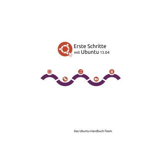 Das Ubuntu-Handbuchteam - Erste Schritte mit Ubuntu 13.04 - Preis vom 21.06.2021 04:48:19 h