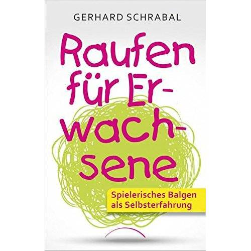 Gerhard Schrabal - Raufen für Erwachsene: Spielerisches Balgen als Selbsterfahrung - Preis vom 01.08.2021 04:46:09 h
