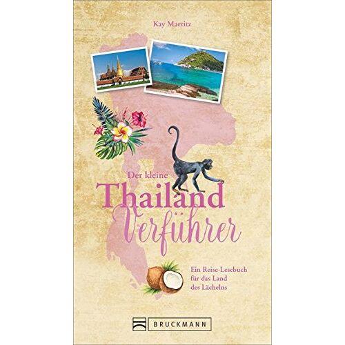 Kay Maeritz - Reiseführer Thailand: Der kleine Thailand Verführer. Eine Einführung in die Kultur und Geschichte des Landes des Lächelns. Das Reiselesebuch über Thailand. NEU 2018 - Preis vom 25.07.2021 04:48:18 h