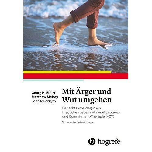 Eifert, Georg H. - Mit Ärger und Wut umgehen: Der achtsame Weg in ein friedliches Leben mit der Akzeptanz- und Commitment-Therapie (ACT) - Preis vom 17.06.2021 04:48:08 h