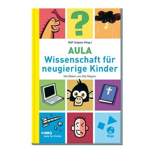 Ralf Caspary - Aula: Wissenschaft für neugierige Kinder - Preis vom 14.06.2021 04:47:09 h