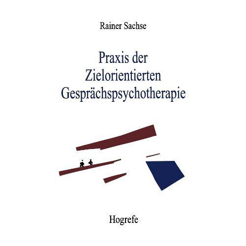 Rainer Sachse - Praxis der Zielorientierten Gesprächspsychotherapie - Preis vom 16.06.2021 04:47:02 h