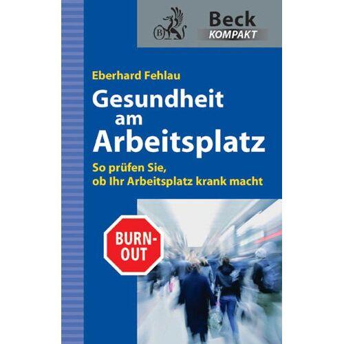 Fehlau, Eberhard G. - Gesundheit am Arbeitsplatz: So prüfen Sie, ob Ihr Arbeitsplatz krank macht - Preis vom 30.07.2021 04:46:10 h