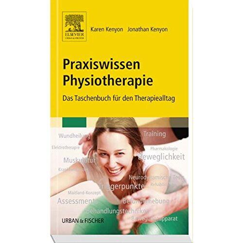 Karen Kenyon - Praxiswissen Physiotherapie: Das Taschenbuch für den Therapiealltag - Preis vom 13.09.2021 05:00:26 h