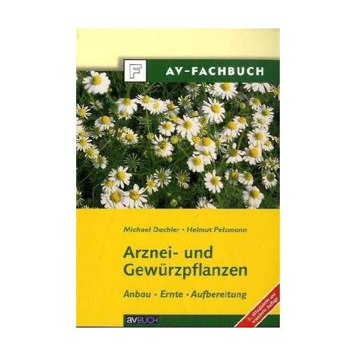 Michael Dachler - Arznei- und Gewürzpflanzen. Anbau, Ernte, Aufbereitung - Preis vom 09.06.2021 04:47:15 h