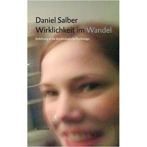 Daniel Salber - Wirklichkeit im Wandel: Einführung in die Morphologische Psychologie - Preis vom 21.06.2021 04:48:19 h