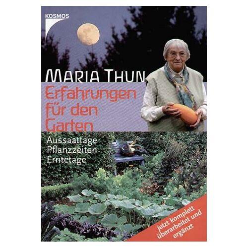 Maria Thun - Erfahrungen für den Garten: Aussaattage, Pflanzzeiten, Erntetage - Preis vom 23.07.2021 04:48:01 h