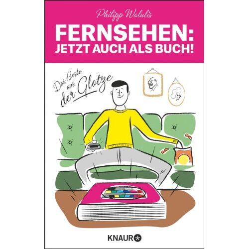 Philipp Walulis - Fernsehen - Jetzt auch als Buch!: Das Beste aus der Glotze - Preis vom 17.06.2021 04:48:08 h