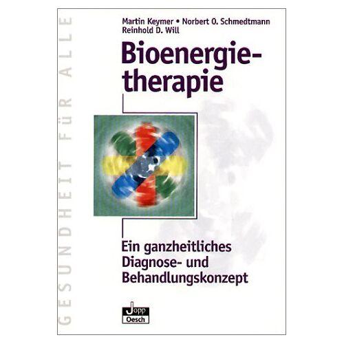 Martin Keymer - Bioenergietherapie: Die bioenergetische Ganzheitsmedizin - Preis vom 30.07.2021 04:46:10 h