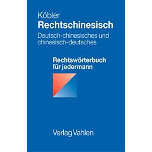 Gerhard Köbler - Rechtschinesisch: Deutsch-chinesisches und chinesisch-deutsches Rechtswörterbuch für jedermann - Preis vom 23.09.2021 04:56:55 h