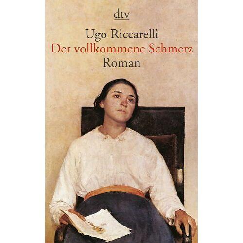 Ugo Riccarelli - Der vollkommene Schmerz: Roman - Preis vom 12.06.2021 04:48:00 h