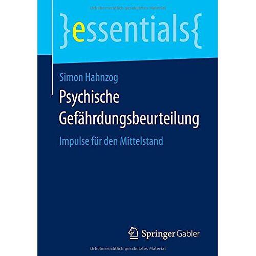Simon Hahnzog - Psychische Gefährdungsbeurteilung: Impulse für den Mittelstand (essentials) - Preis vom 11.06.2021 04:46:58 h
