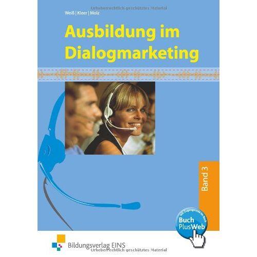 Joachim Weiß - Ausbildung im Dialogmarketing - Bd.3: 3. Ausbildungsjahr - Preis vom 30.07.2021 04:46:10 h
