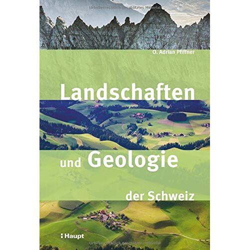 O. Adrian Pfiffner - Landschaften und Geologie der Schweiz - Preis vom 30.07.2021 04:46:10 h