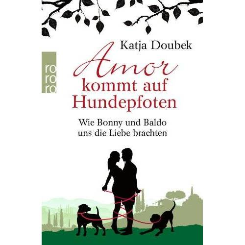 Katja Doubek - Amor kommt auf Hundepfoten: Wie Bonny und Baldo uns die Liebe brachten - Preis vom 26.09.2021 04:51:52 h
