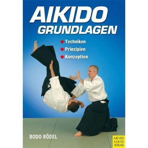 Bodo Rödel - Aikido Grundlagen: Techniken - Prinzipien - Konzeption - Preis vom 12.06.2021 04:48:00 h