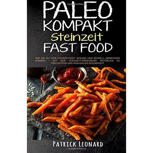 Patrick Leonard - PALEO Kompakt - Steinzeit Fast Food: Wie Sie mit der Steinzeitdiät gesund und schnell abnehmen können - Mit der Steinzeit-Ernährung natürlich zu ... Fettverbrennung, Steinzeitdit, Abnehmen) - Preis vom 19.06.2021 04:48:54 h