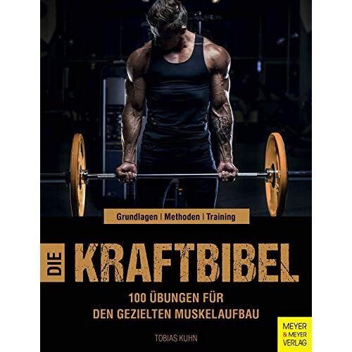 Tobias Kuhn - Die Kraftbibel: 100 Übungen für den gezielten Muskelaufbau - Preis vom 29.07.2021 04:48:49 h
