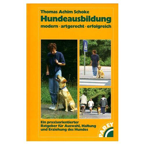 Thomas Achim Schoke - Hundeausbildung: Modern. Artgerecht. Erfolgreich - Preis vom 24.07.2021 04:46:39 h
