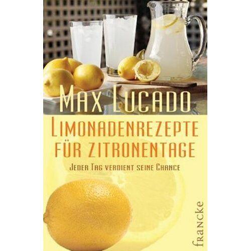 Max Lucado - Limonadenrezepte für Zitronentage: Jeder Tag verdient seine Chance - Preis vom 28.07.2021 04:47:08 h