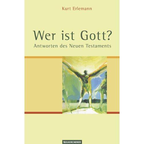 Kurt Erlemann - Wer ist Gott?: Antworten des Neuen Testaments - Preis vom 11.06.2021 04:46:58 h