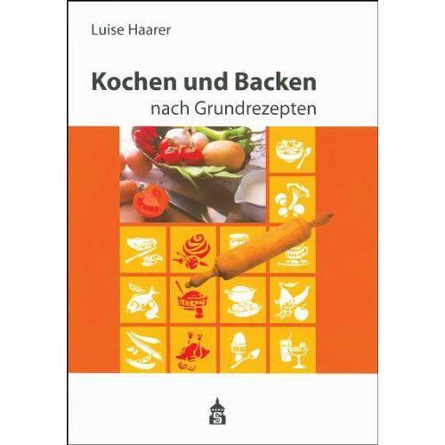 Luise Haarer - Kochen und Backen nach Grundrezepten. Schulausgabe - Preis vom 17.05.2021 04:44:08 h