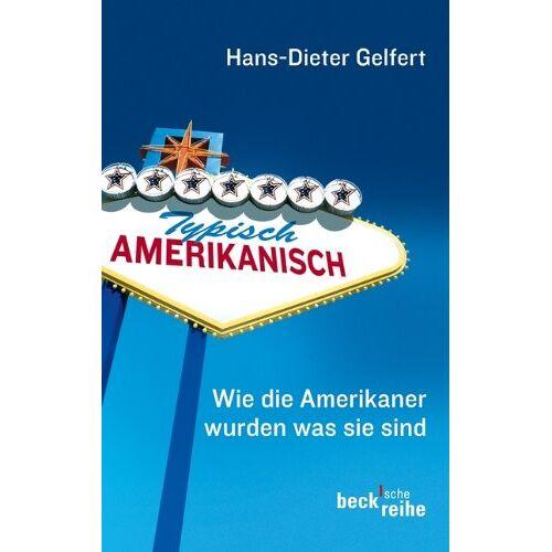 Hans-Dieter Gelfert - Typisch amerikanisch: Wie die Amerikaner wurden, was sie sind - Preis vom 22.09.2021 05:02:28 h