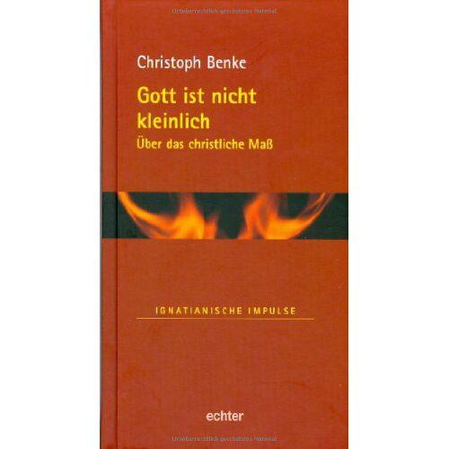 Christoph Benke - Gott ist nicht kleinlich: Über das christliche Maß - Preis vom 23.07.2021 04:48:01 h