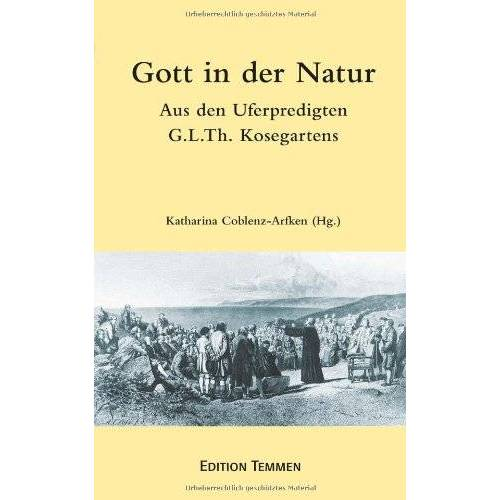 Kosegarten, Gotthard Ludwig - Gott in der Natur: Aus den Uferpredigten Gotthard Ludwig Kosegartens - Preis vom 09.06.2021 04:47:15 h